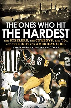 The Ones Who Hit the Hardest: The Steelers, the Cowboys, the '70s, and the Fight for America's Soul 9781592405763