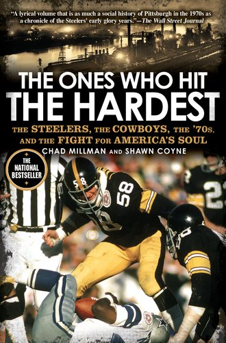 The Ones Who Hit the Hardest: The Steelers, the Cowboys, the '70s, and the Fight for America's Soul 9781592406654