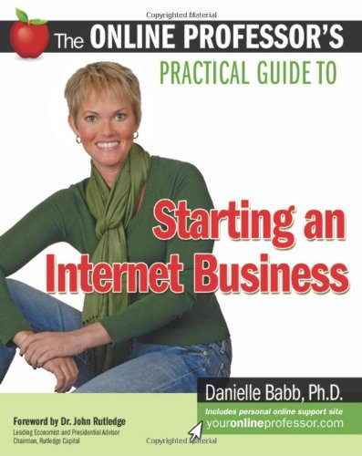 The Online Professor's Practical Guide to Starting an Internet Business 9781599183459