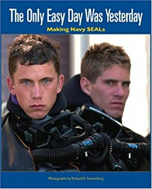 The Only Easy Day Was Yesterday: Making Navy Seals 9781591148203