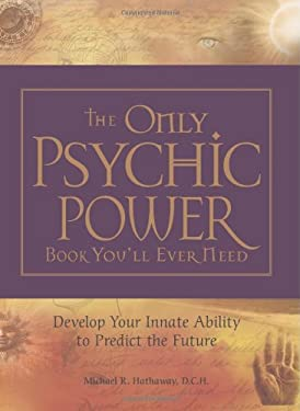The Only Psychic Power Book You'll Ever Need: Develop Your Innate Ability to Predict the Future 9781598695519