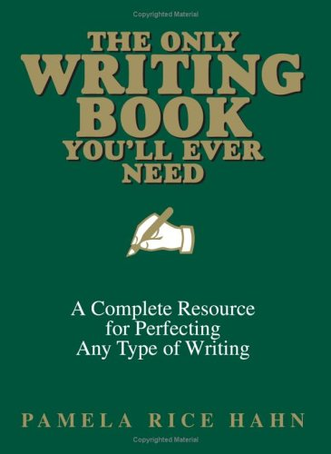 The Only Writing Book You'll Ever Need Only Writing Book You'll Ever Need: A Complete Resource for Perfecting Any Type of Writing a Complete Resource 9781593372743