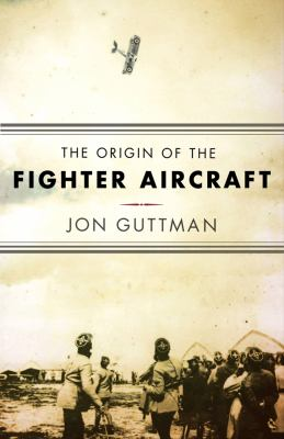 The Origin of the Fighter Aircraft 9781594160837