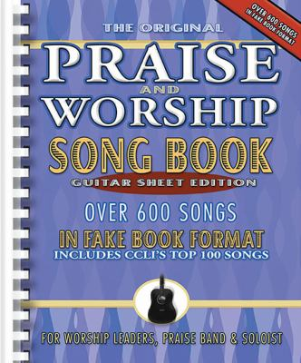 The Original Praise & Worship Song Book: Over 600 Songs in Guitar Sheet Format 9781598020045