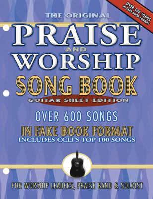 The Original Praise and Worship Songbook: Guitar Sheet Edition: Over 600 Songs in Guitar Sheet Format, Includes CCLI's Top 100 Songs 9781598020052