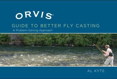 The Orvis Guide to Better Fly Casting: A Problem-Solving Approach 9781592288700