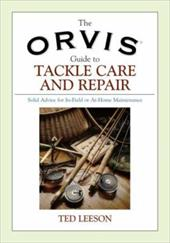 The Orvis Guide to Tackle Care and Repair: Solid Advice for In-Field or At-Home Maintenance