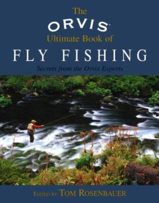 The Orvis Ultimate Book of Fly Fishing: Secrets from the Orvis Experts 9781592285846
