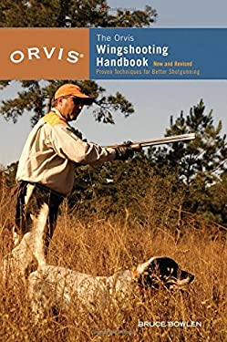 The Orvis Wingshooting Handbook: Proven Techniques for Better Shotgunning 9781592285143