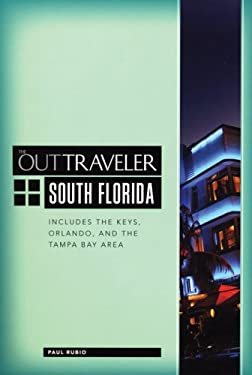 The Out Traveler: South Florida: Includes the Keys, Orlando, and the Tampa Bay Area 9781593501037