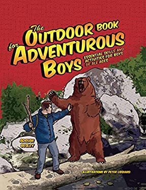 The Outdoor Book for Adventurous Boys: Essential Skills and Activities for Boys of All Ages 9781599213415