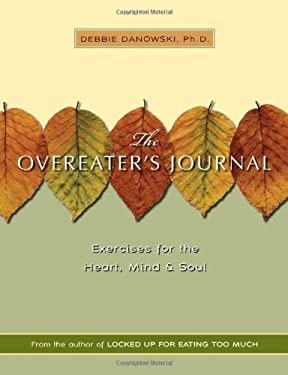 The Overeater's Journal: Exercises for the Heart, Mind, and Soul 9781592850808