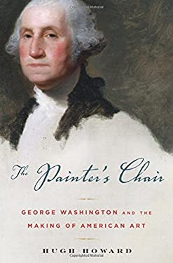 The Painter's Chair: George Washington and the Making of American Art 9781596912441