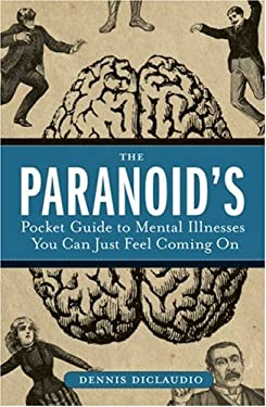 The Paranoid's Pocket Guide to Mental Disorders You Can Just Feel Coming on 9781596912700