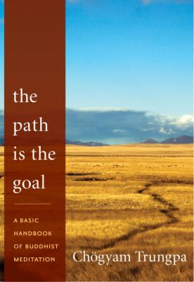 The Path Is the Goal: A Basic Handbook of Buddhist Meditation 9781590309100