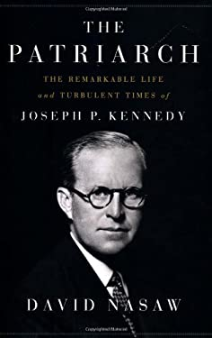 The Patriarch: The Remarkable Life and Turbulent Times of Joseph P. Kennedy 9781594203763