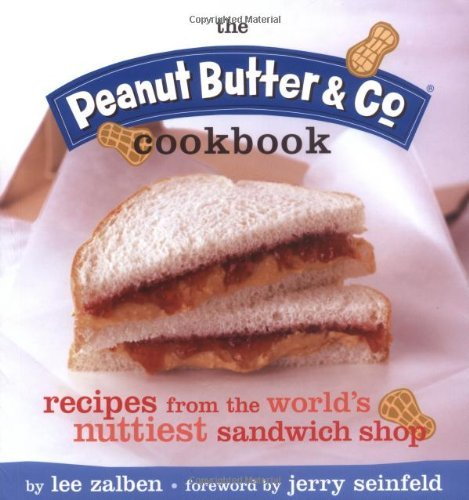 The Peanut Butter & Co. Cookbook: Recipes from the World's Nuttiest Sandwich Shop 9781594740565