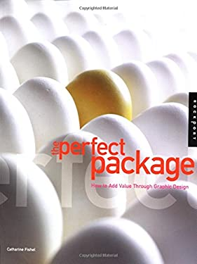 The Perfect Package: How to Add Value Through Graphic Design 9781592530120