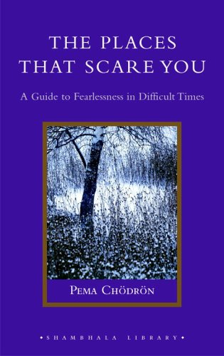 The Places That Scare You: A Guide to Fearlessness in Difficult Times 9781590302651