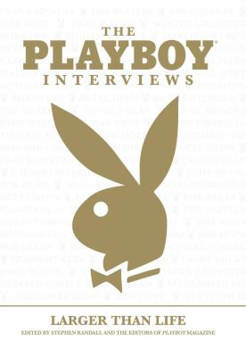 The Playboy Interviews: Larger Than Life 9781595820457