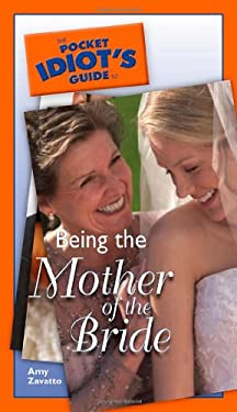 The Pocket Idiot's Guide to Being the Mother of the Bride 9781592573004