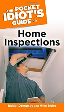The Pocket Idiot's Guide to Home Inspections 9781592572168