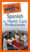 The Pocket Idiot's Guide to Spanish for Health Care Professionals 9781592572700