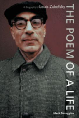 The Poem of a Life: A Biography of Louis Zukofsky 9781593761585