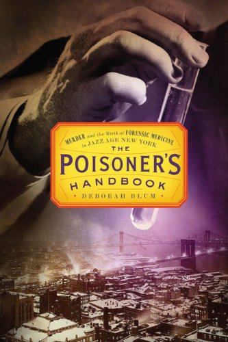 The Poisoner's Handbook: Murder and the Birth of Forensic Medicine in Jazz Age New York 9781594202438