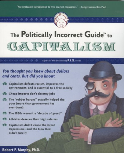 The Politically Incorrect Guide to Capitalism 9781596985049