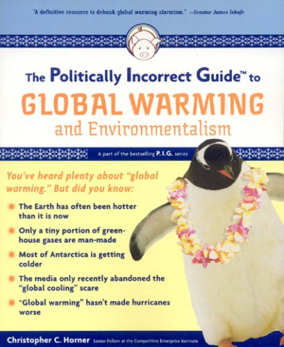 The Politically Incorrect Guide to Global Warming and Environmentalism 9781596985018