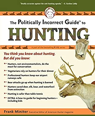 The Politically Incorrect Guide to Hunting 9781596985216