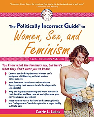 The Politically Incorrect Guide to Women, Sex and Feminism 9781596980037