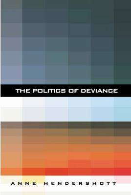 The Politics of Deviance 9781594030499