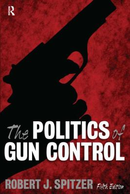The Politics of Gun Control 9781594519871
