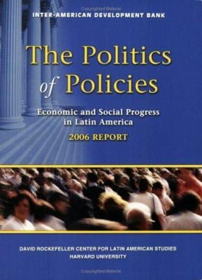 The Politics of Policies: Economic and Social Progress in Latin America, 2006 Report 9781597820103
