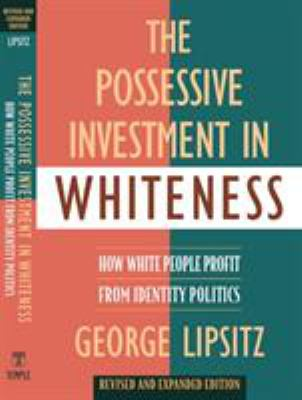 The Possessive Investment in Whiteness: How White People Profit from Identity Politics 9781592134946