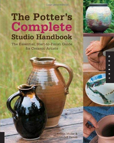 The Potter's Complete Studio Handbook: The Essential, Start-To-Finish Guide for Ceramic Artists 9781592537464