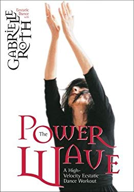The Power Wave: A High-Velocity Ecstatic Dance Workout 9781591791751