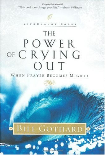 The Power of Crying Out: When Prayer Becomes Mighty 9781590520376