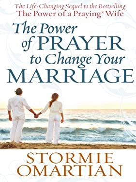 The Power of Prayer to Change Your Marriage 9781594152535
