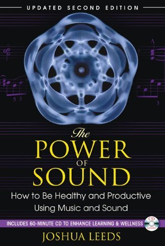 The Power of Sound: How to Be Healthy and Productive Using Music and Sound [With CD (Audio)]