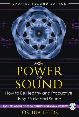 The Power of Sound: How to Be Healthy and Productive Using Music and Sound [With CD (Audio)] 9781594773501