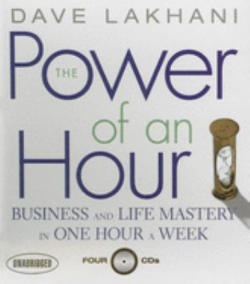 The Power of an Hour: Business and Life Mastery in One Hour a Week 9781596591271