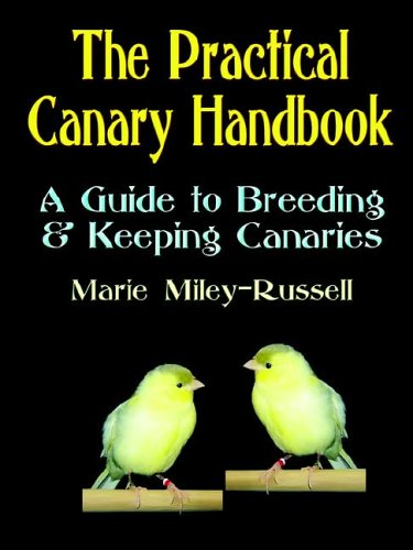 The Practical Canary Handbook: A Guide to Breeding & Keeping Canaries 9781591138518