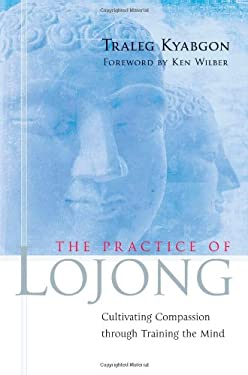 The Practice of Lojong: Cultivating Compassion Through Training the Mind 9781590303788
