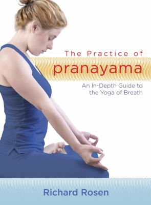 The Practice of Pranayama: An In-Depth Guide to the Yoga of Breath [With Booklet] 9781590307786