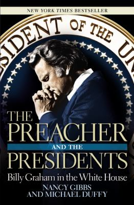 The Preacher and the Presidents: Billy Graham in the White House 9781599951041