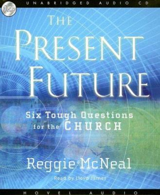 The Present Future: Six Tough Questions for the Church 9781596444560