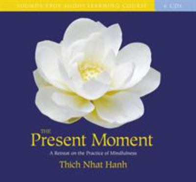 The Present Moment: A Retreat on the Practice of Mindfulness 9781591791263